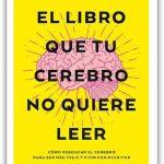 El Libro que tu Cerebro no Quiere Leer -David Del Rosario